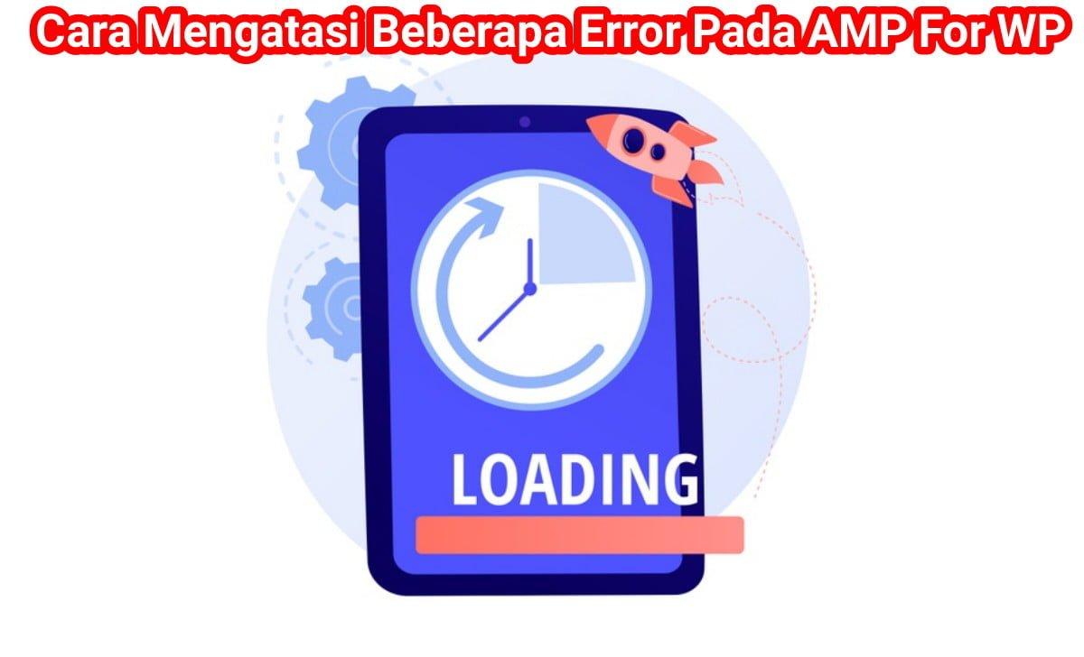 cara mengatasi beberapa error pada amp for wp 2 1