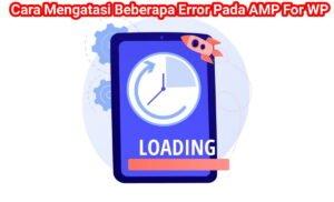cara mengatasi beberapa error pada amp for wp 2