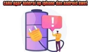 cara agar baterai hp android dan iphone awet